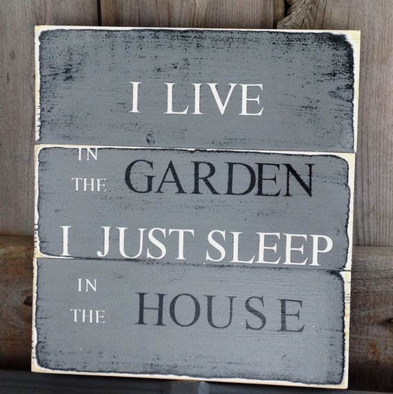 I live in the garden. I just sleep in the house sign by SimplyMadeDesignsbyb on Etsy