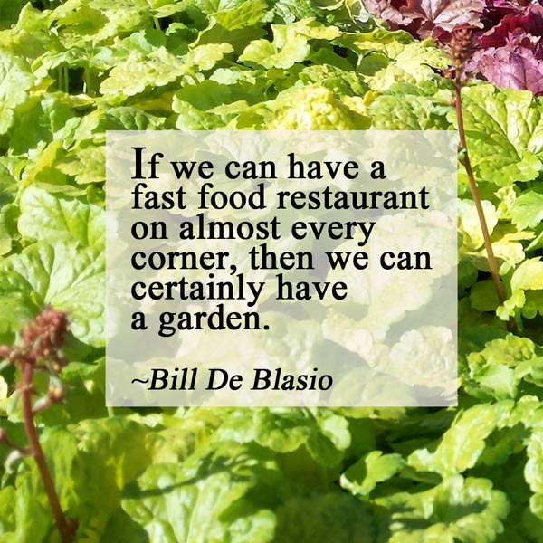 If we can have a fast food restaurant on almost every corner, then we can certainly have a garden. ~Bill De Blasio