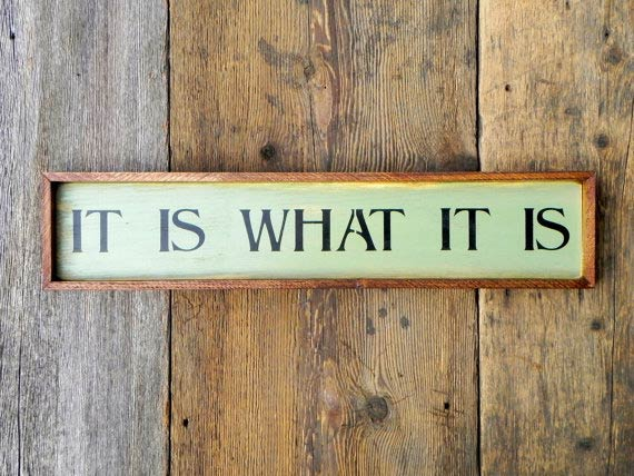 It is what it is sign by CrowBarDsigns on Etsy