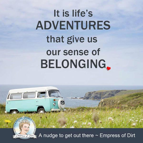 It is life's adventures that give us our sense of belonging.