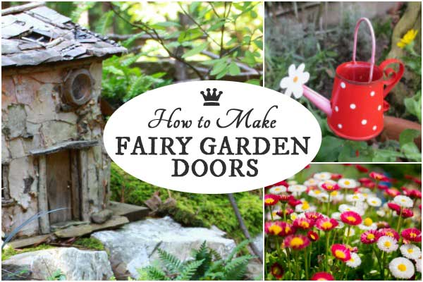 How to Make Fairy Garden Doors for an enchanting miniature garden