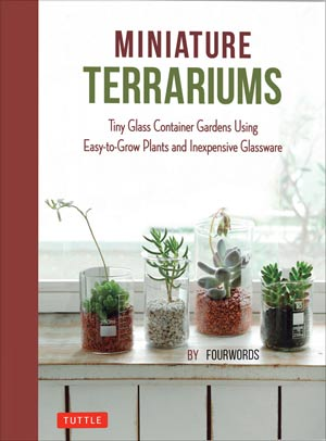 Miniature Terrariums: Tiny Glass Container Gardens Using Easy-to-Grow Plants and Inexpensive Glassware.
