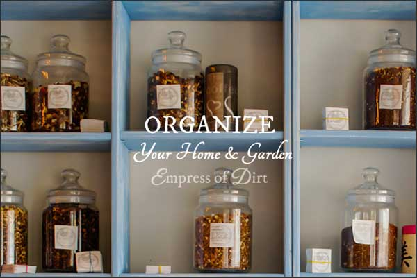 Organize your home and garden with ideas from Empress of Dirt
