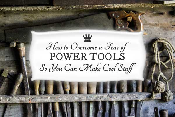 Learn how to overcome your fear of power tools so you can safely and confidentally make all of the DIY projects you have been dreaming of.