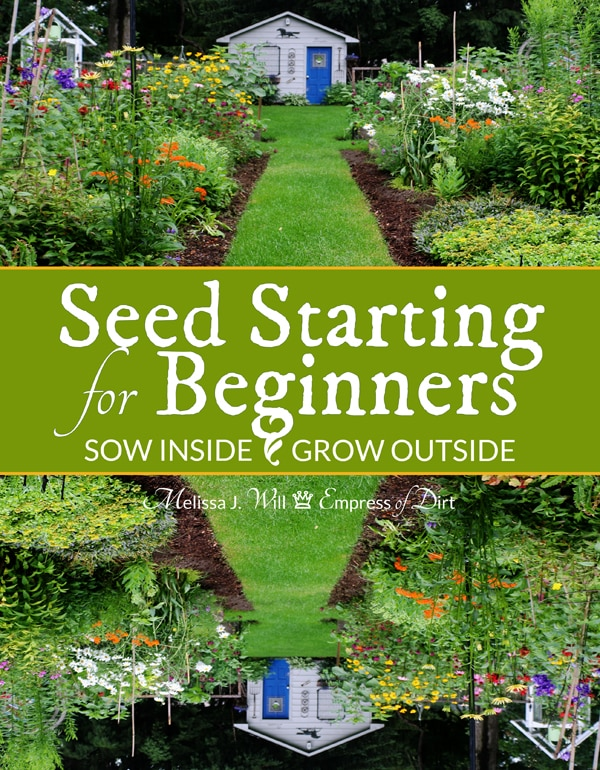 Seed Starting for Beginners: Sow Inside Grow Outside by Melissa J Will Empress of Dirt