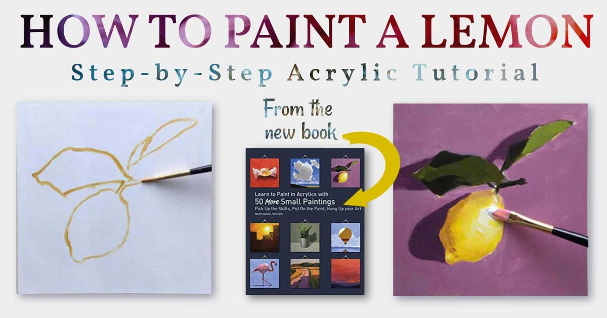 Lemon painting from the book Learn to Paint in Acrylics with 50 More Small Paintings.