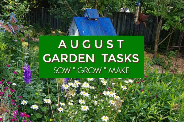 August Garden Tasks | What to Make and Grow